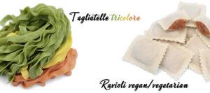 Tagliatelle tricolore με: αυγό, ντομάτα, σπανάκι &Ravioli Vegetarian - Vegan με λευκό φύλλο (χωρίς αυγά) και γέμιση από κόκκινες – πράσινες πιπεριές, ντομάτα, πατάτα, κρεμμύδι, σκόρδο, ελαιόλαδο, αλάτι και μαύρο πιπέρι.